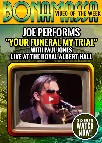 Joe Bonamassa Video of the Week. Joe Bonamassa performs 'Your Funeral My Trial' with Paul Jones Live from the Royal Albert Hall. Watch now!