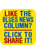 Like the Blues News column? Click to Share it!