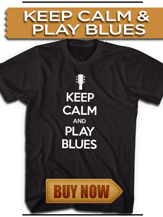 Click Here to check out our Keep Calm and Play Blues Tee!